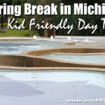 Spring Break in Michigan – Kid Friendly Day Trip Ideas