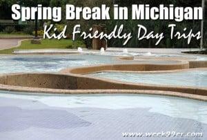 Spring Break in Michigan – Kid Friendly Day Trip Ideas