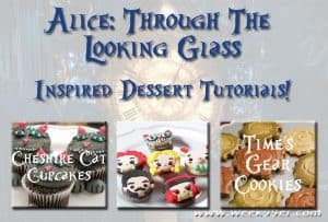 Alice Through the Looking Glass Dessert Tutorials #throughthelookingglass
