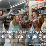 Bad Moms – Get ready for a Hilarious Girls Night Out!