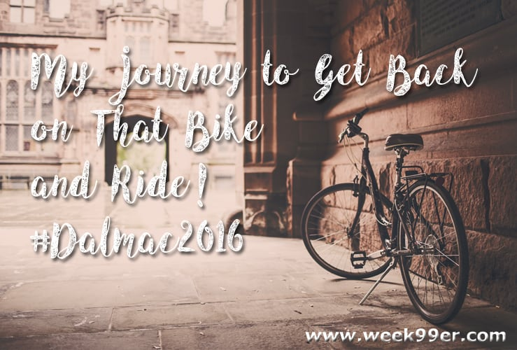 My Journey to Get Back on That Bike  and Ride! #Dalmac2016