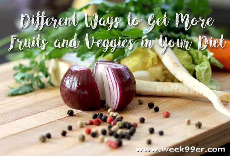 Different Ways to Get More Fruits and Veggies in Your Diet