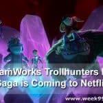 DreamWorks Trollhunters Epic Saga is Coming to Netflix
