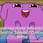 DreamWorks Home: Adventures of Tip and Oh Season 2 Coming to Netflix