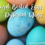 Hard Boiled Eggs – 7 Different Ways to Use Them