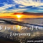 We Are the Sum of Our Experiences #Behindtheblogger