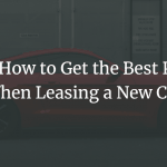 How to Get the Best Pricing When Leasing a New Car