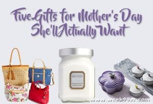 Five Gifts for Mother's Day She'll Actually Want
