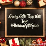 Geeky Gift Guide – What Every Geek Needs!