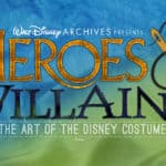 The Walt Disney Archives Brings Both Heroes and Villains to D23!
