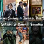 Movies Coming to Theaters That Will Get you To Summer Vacation!